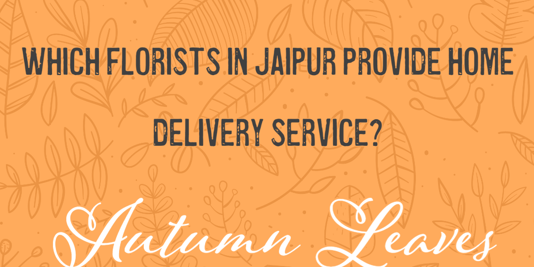 Which Florists in Jaipur provide home delivery service